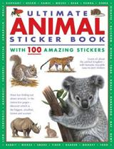 Ultimate Animal Sticker Book with 100 Amazing Stickers: Learn All about the Animal Kingdom - With Fantastic Reusable Easy-To-Peel Stickers