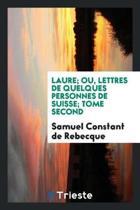Laure; Ou, Lettres de Quelques Personnes de Suisse; Tome Second