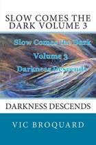 Slow Comes the Dark Volume 3 Darkness Descends