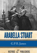 Arabella Stuart: A Romance from English History