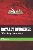 Royally Buggered: Life's Imprisonments