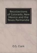 Recollections of Colorado, New Mexico and the Texas Panhandle