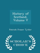 History of Scotland, Volume V - Scholar's Choice Edition
