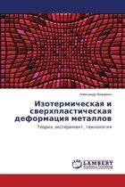 Izotermicheskaya I Sverkhplasticheskaya Deformatsiya Metallov