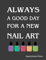 Always A Good Day For A New Nail Art Appointment Book: Daily and Hourly - Undated Calendar - Schedule Interval Appointments & Times