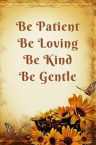Be Patient Be Loving Be Kind Be Gentle: Inspiring Motivational Butterfly Daisy Journal, 6X9 120 Blank Lined Pages