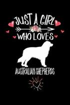 Just A Girl Who Loves AUSTRALIAN SHEPHERDS: Gift for AUSTRALIAN SHEPHERD Dog Lovers Diary - Blank Lined Notebook And Journal - 6x9 Inch 120 Pages Whit