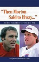 ''Then Morton Said to Elway. . .''