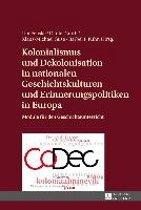 Kolonialismus Und Dekolonisation in Nationalen Geschichtskulturen Und Erinnerungspolitiken in Europa