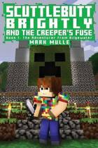 Scuttlebutt Brightly And The Creeper's Fuse (Book 1)