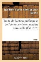 Trait de l'Action Publique Et de l'Action Civile En Mati re Criminelle. Tome 1