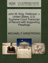 John M. King, Petitioner, V. United States. U.S. Supreme Court Transcript of Record with Supporting Pleadings