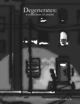 Degenerates: A Collection of Poetry