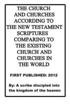 The Church and Churches According to the New Testament Scriptures Comparing to the Existing Church and Churches in the World