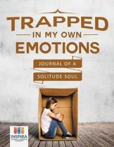 Trapped in My Own Emotions Journal of a Solitude Soul