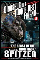 A Dinosaur Is A Man's Best Friend (A Serialized Novel), Part Three: ''The Beast in the Iron Mask''