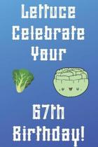 Lettuce Celebrate your 67th Birthday: Funny 67th Birthday Gift Donut Pun Journal / Notebook / Diary (6 x 9 - 110 Blank Lined Pages)