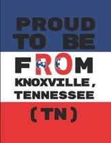 Proud to Be from Knoxville, Tennessee (Tn)