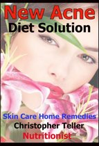 New Ways to Cure Acne: Skin Care Acne Home Remedies and Treatment With A New Acne Diet