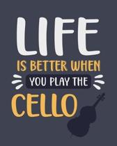 Life Is Better When You Play the Cello: Cello Gift for Music Lovers - Funny Blank Lined Journal or Notebook