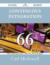 Continuous Integration 66 Success Secrets - 66 Most Asked Questions On Continuous Integration - What You Need To Know