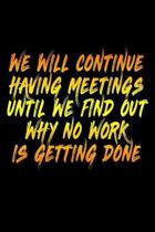 We Will Continue Having Meetings Until We Find Out Why No Work Is Getting Done