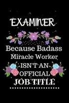 Examiner Because Badass Miracle Worker Isn't an Official Job Title: Lined Journal Notebook Gift for Examiner. Notebook / Diary / Thanksgiving & Christ