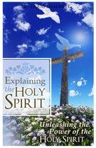 Explaining the Holy Spirit: Unleashing the Power of the Holy Spirit