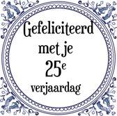 Verjaardag Tegeltje met Spreuk (25 jaar: Gefeliciteerd met je 25e verjaardag + cadeau verpakking & plakhanger