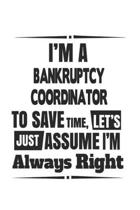 I'm A Bankruptcy Coordinator To Save Time, Let's Just Assume I'm Always Right