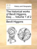 The Historical Works of Bevill Higgons, Esq; ... Volume 1 of 2