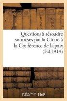 Questions � R�soudre Soumises Par La Chine � La Conf�rence de la Paix (�d.1919)