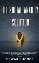 The Social Anxiety Solution: The Proven Workbook for an Introvert to Cure Social Anxiety Disorder & Overcome Shyness - For Kids, Teen and Adults