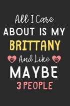 All I care about is my Brittany and like maybe 3 people: Lined Journal, 120 Pages, 6 x 9, Funny Brittany Dog Gift Idea, Black Matte Finish (All I care