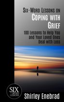 Six-Word Lessons on Coping with Grief: 100 Lessons to Help You and Your Loved Ones Deal with Loss