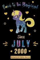Born to be Magical Since July 2000 - Unicorn Birthday Journal