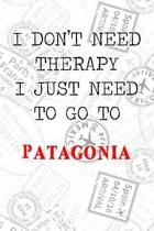 I Don't Need Therapy I Just Need To Go To Patagonia: 6x9'' Lined Travel Stamps Notebook/Journal Funny Gift Idea For Travellers, Explorers, Backpackers,