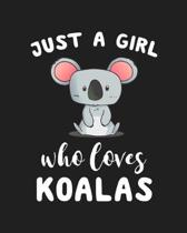 Just A Girl Who Loves Koalas: Blank Lined Notebook to Write In for Notes, To Do Lists, Notepad, Journal, Funny Gifts for Koalas Lover