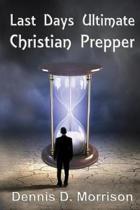Last Days Ultimate Christian Prepper