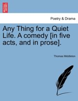 Any Thing for a Quiet Life. a Comedy [In Five Acts, and in Prose].