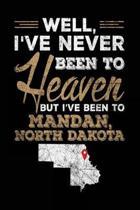 Well, I've Never Been to Heaven But I've Been to Mandan, North Dakota