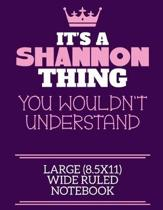It's A Shannon Thing You Wouldn't Understand Large (8.5x11) Wide Ruled Notebook: A cute notebook or notepad to write in for any book lovers, doodle wr