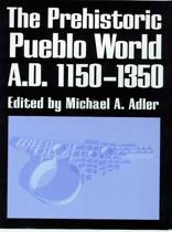 THE PREHISTORIC PUEBLO WORLD, A.D. 1150-1350