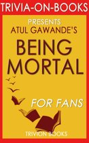 Boekomslag van 'Being Mortal: Medicine and What Matters in the End by Atul Gawande (Trivia-On-Books)'