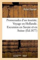 Promenades d'Un Touriste. Voyage En Hollande. Excursion En Savoie Et En Suisse