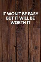It Won't Be Easy But It Will Be Worth It: Funny Novelty Journal / Notebook / Diary / Quote Gift for Birthdays or Christmas with Wood Theme
