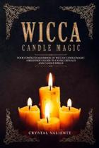 Wicca Candle Magic: Your Complete Handbook of Wiccan Candle Magic: A Beginner's Guide to Candle Rituals and Candle Spells