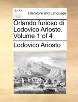 Orlando Furioso Di Lodovico Ariosto. ... Volume 1 of 4