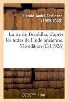 La Vie Du Bouddha, d'Apr s Les Textes de l'Inde Ancienne. 33e dition