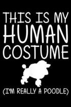 this is my human costume (I'm really a poodle): Poodle Easy Halloween Human Costume Dog Animal DIY Gift Journal/Notebook Blank Lined Ruled 6x9 100 Pag